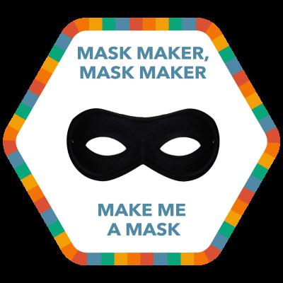 Mask Maker, Mask Maker, Make Me A Mask