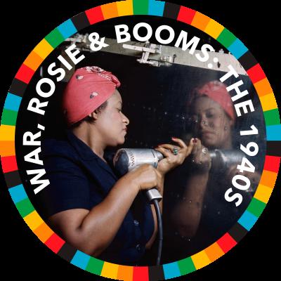 War, Rosie & Booms: the 1940s