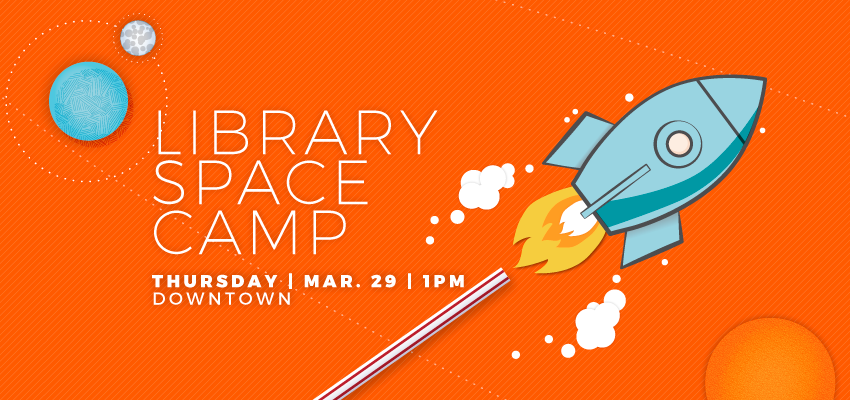 Library Space Camp - March 29. .