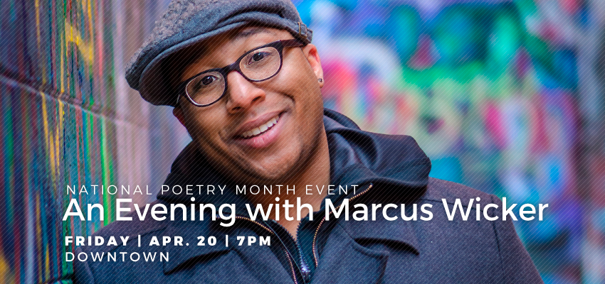 Poet Marcus Wicker - Friday, April 20. .