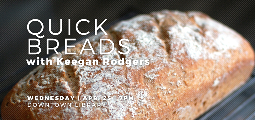 Quick Breads- Wed. April 25. .