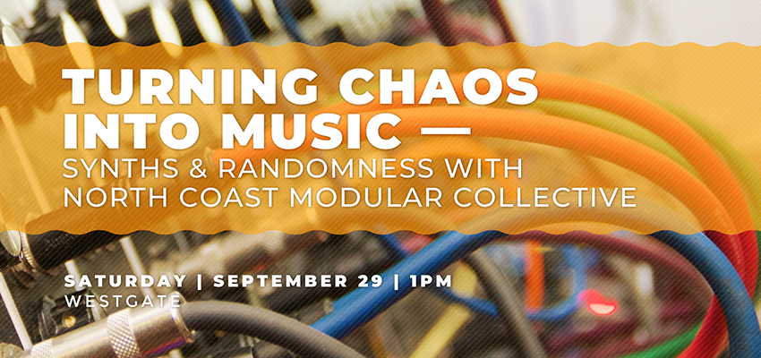Chaos into music - Sat. Sept 29. .