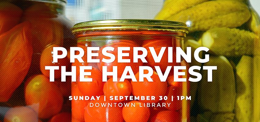 Preserving the Harvest - Sun Sept 30. .