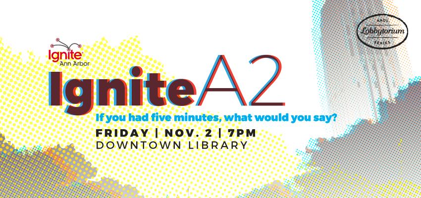Ignite Ann Arbor - Friday Nov. 2. .