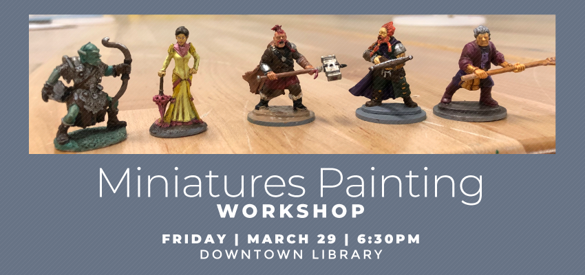 Miniatures Painting Workshop - Friday, March 29. .