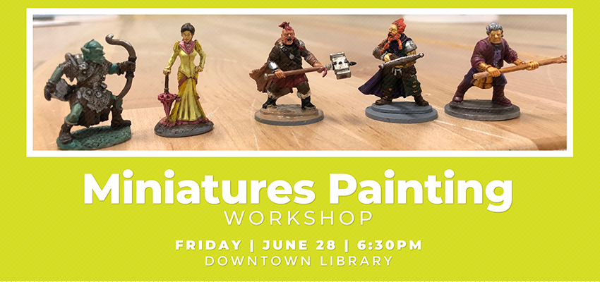 Miniatures Painting Workshop - Friday June 28. .