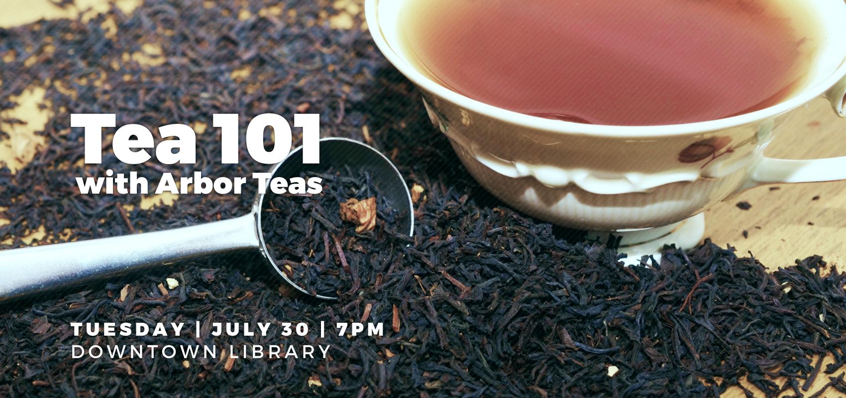 Tea 101 - Tuesday July 30. .