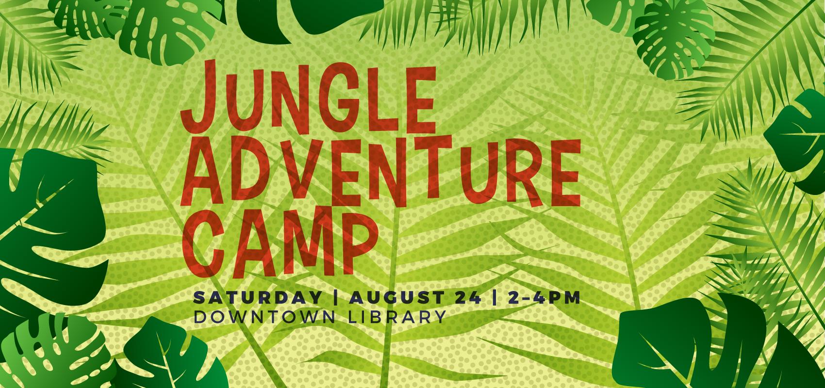 Jungle Adventure Camp! - Saturday August 24. .