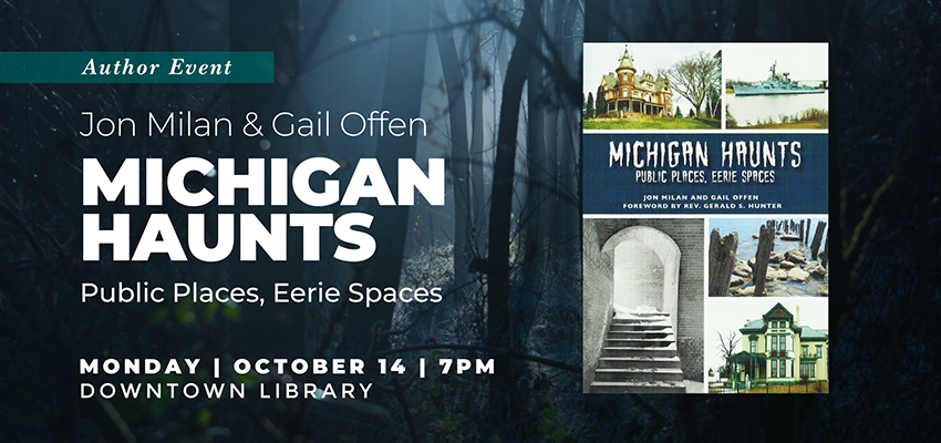 Author Event | Jon Milan & Gail Offen: Michigan Haunts: Public Places, Eerie Spaces. .