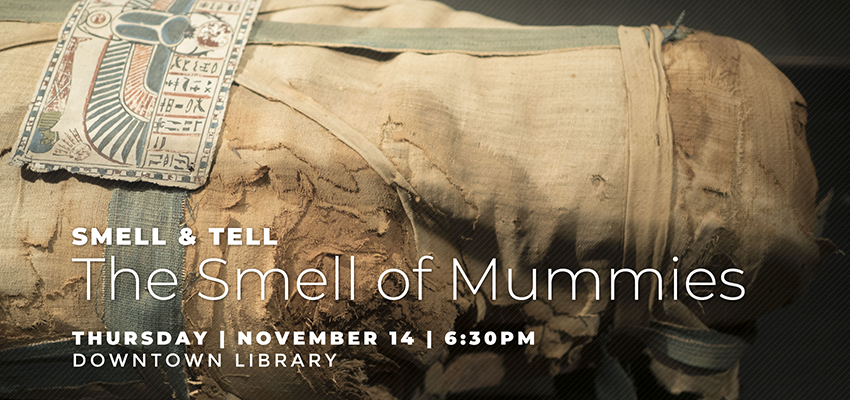 Smell & Tell | The Smell of Mummies. .