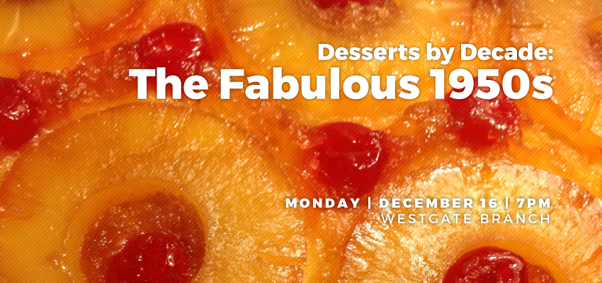 Desserts by Decade: The Fabulous 1950s!. .