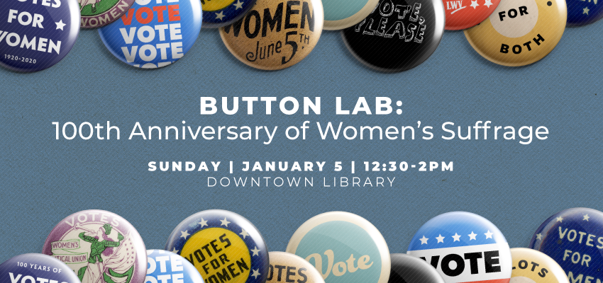 Button Lab | 100th Anniversary of Women's Suffrage. .