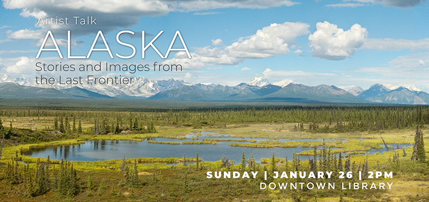 Artist Talk | Alaska: Stories and Images from the Last Frontier. .