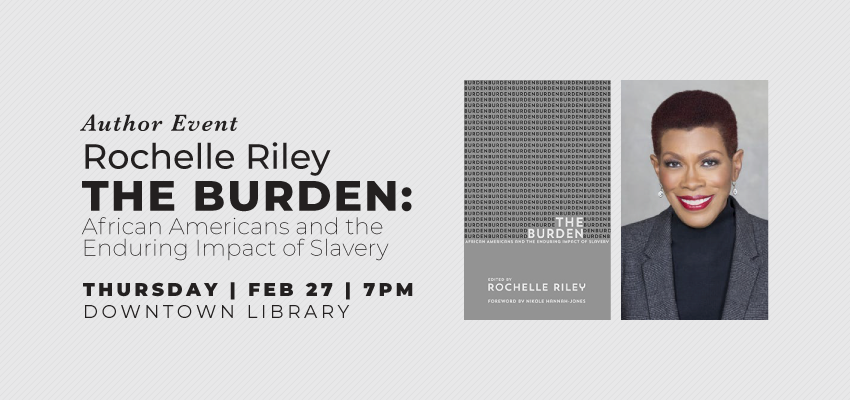Author Event | Rochelle Riley: The Burden: African Americans and the Enduring Impact of Slavery. .