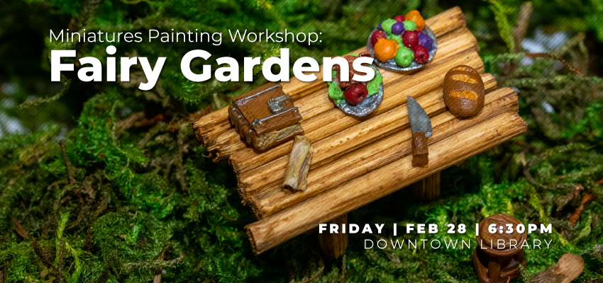 Miniatures Painting Workshop: Fairy Gardens. .