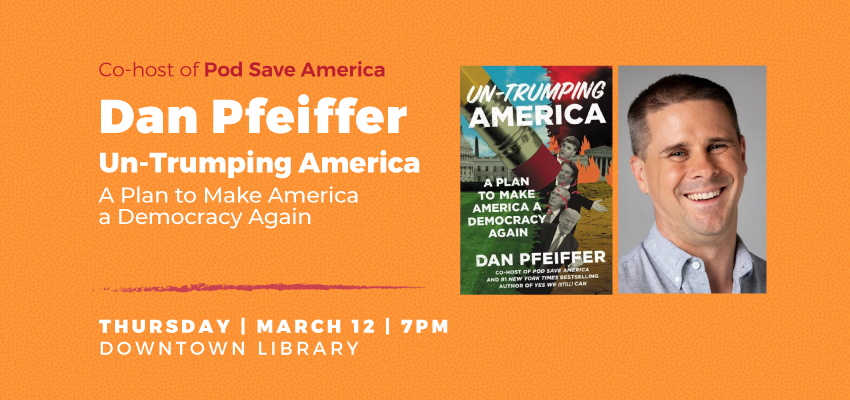 Author Event | Dan Pfeiffer: Un-Trumping America: A Plan to Make America a Democracy Again. .