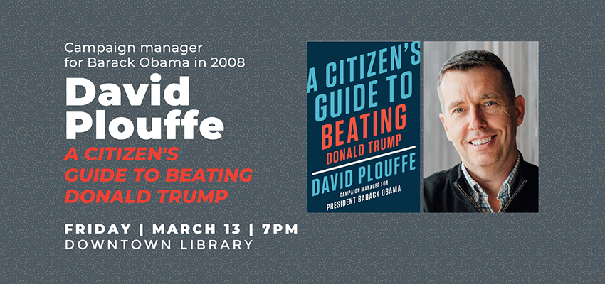 Author Event | David Plouffe: A Citizen's Guide to Beating Donald Trump. .