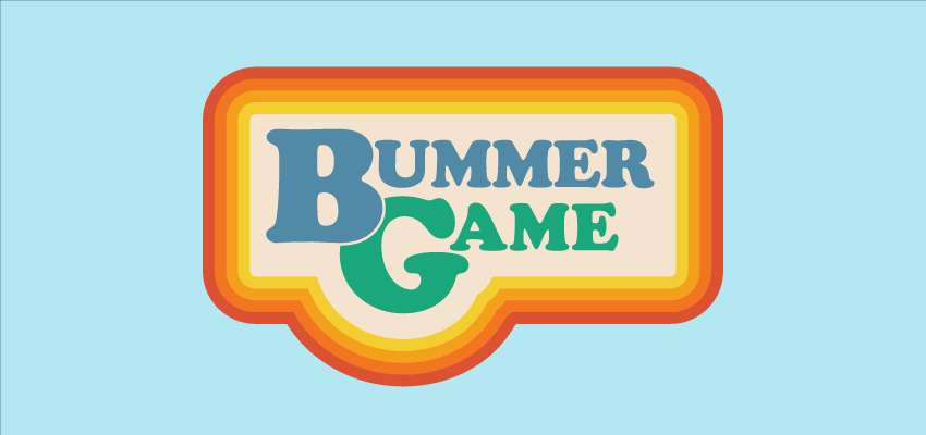 Bummer Game Launches. .