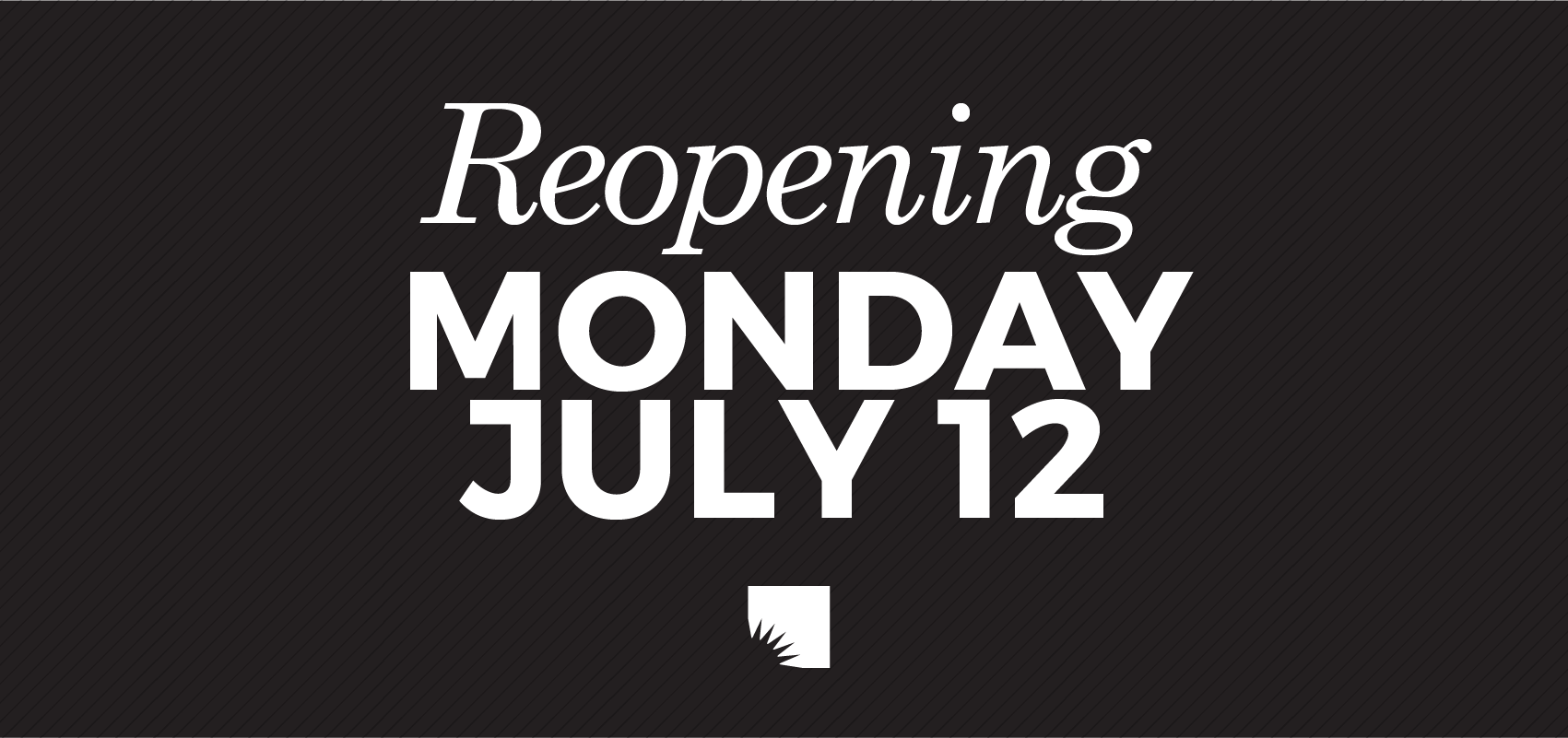 July Reopen. July Reopen.