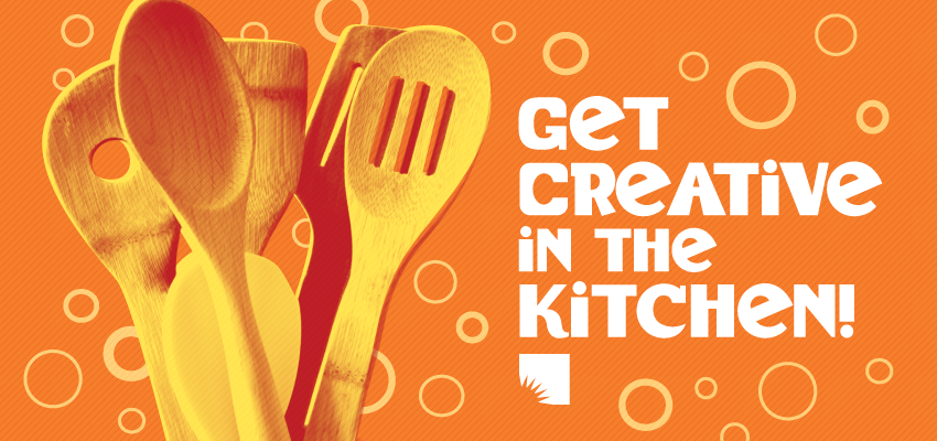 Get Creative in the Kitchen. .
