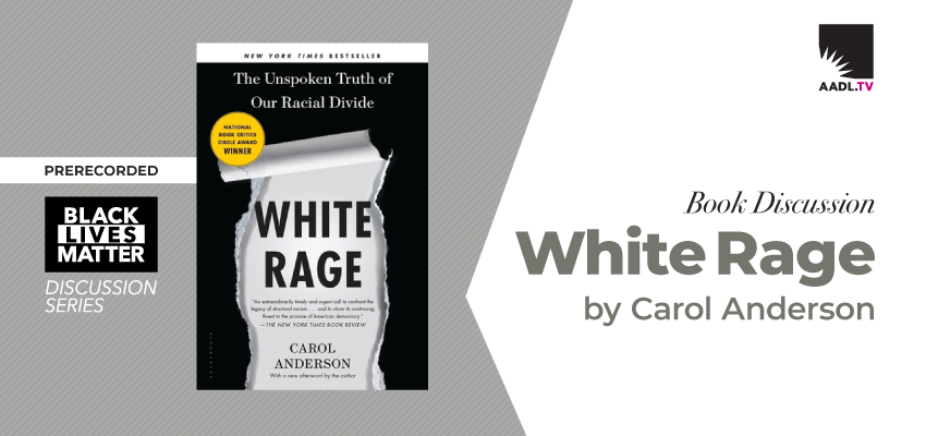 Book Discussion | White Rage: The Unspoken Truth of Our Racial Divide by Carol Anderson. .