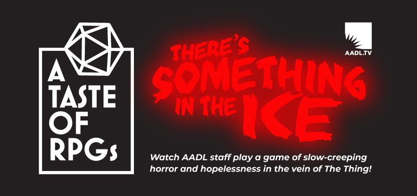 Taste of RPGs: There's Something in the Ice. .