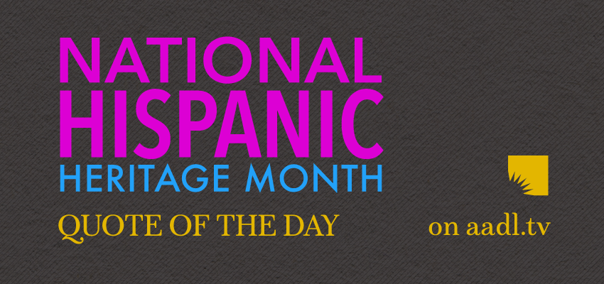 Quote of the Day: Hispanic Heritage Month. .