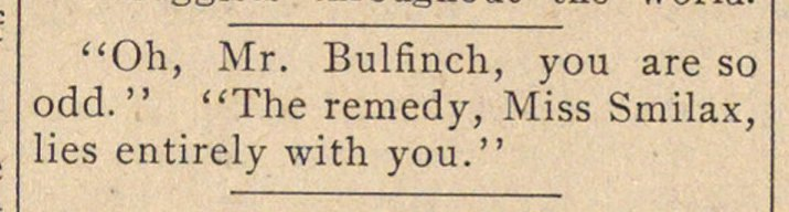 """Oh, Mr. Bulfinch, you are so odd. "" ""Th... image"