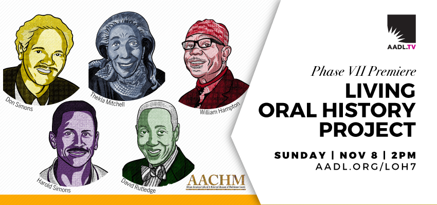 The African American Cultural and Historical Museum and the AADL present Phase 7 of the Living Oral History Project