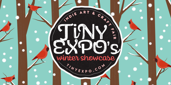 Tiny Expo's Winter Showcase features more than 35 local artists, crafters, and makers. Check them out online at TinyExpo.com.