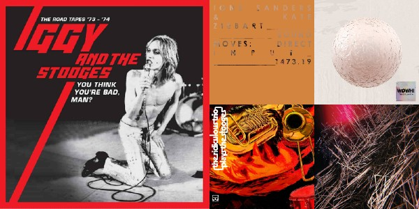 Recent releases by Iggy & The Stooges, The Ridiculous Trio, Kelly Moran, Tunde Olaniran, Ione Sanders & Kate Ziebart