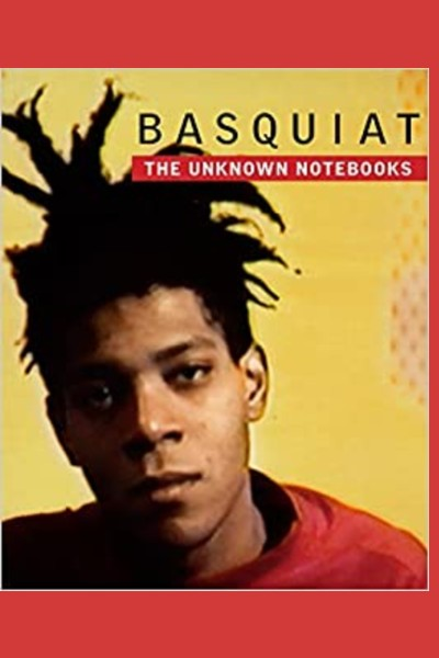 Cover image for Basquiat: The Unknown Notebooks