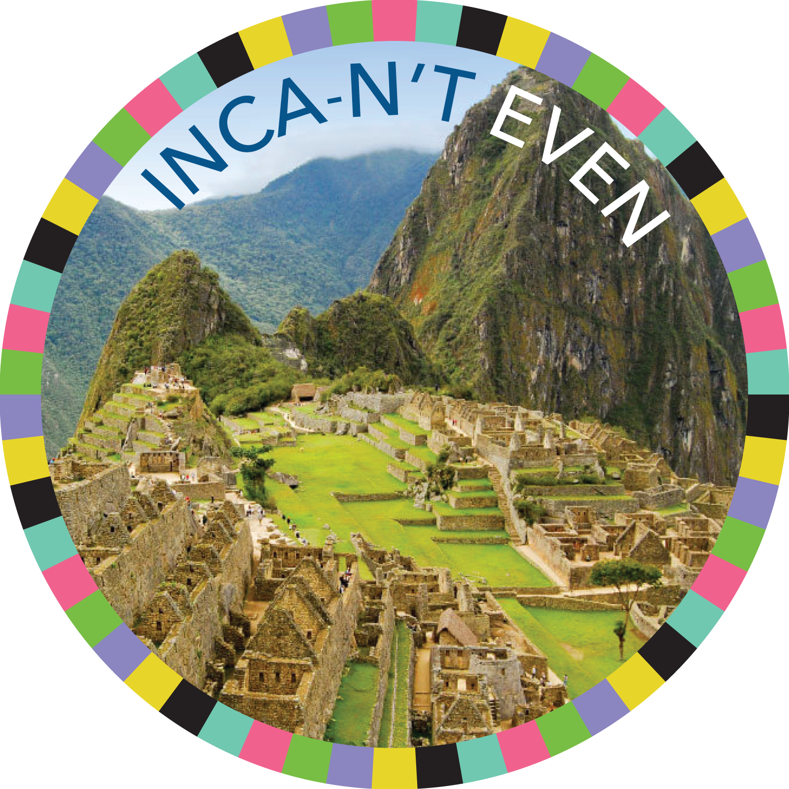 Inca-n't Even badge image